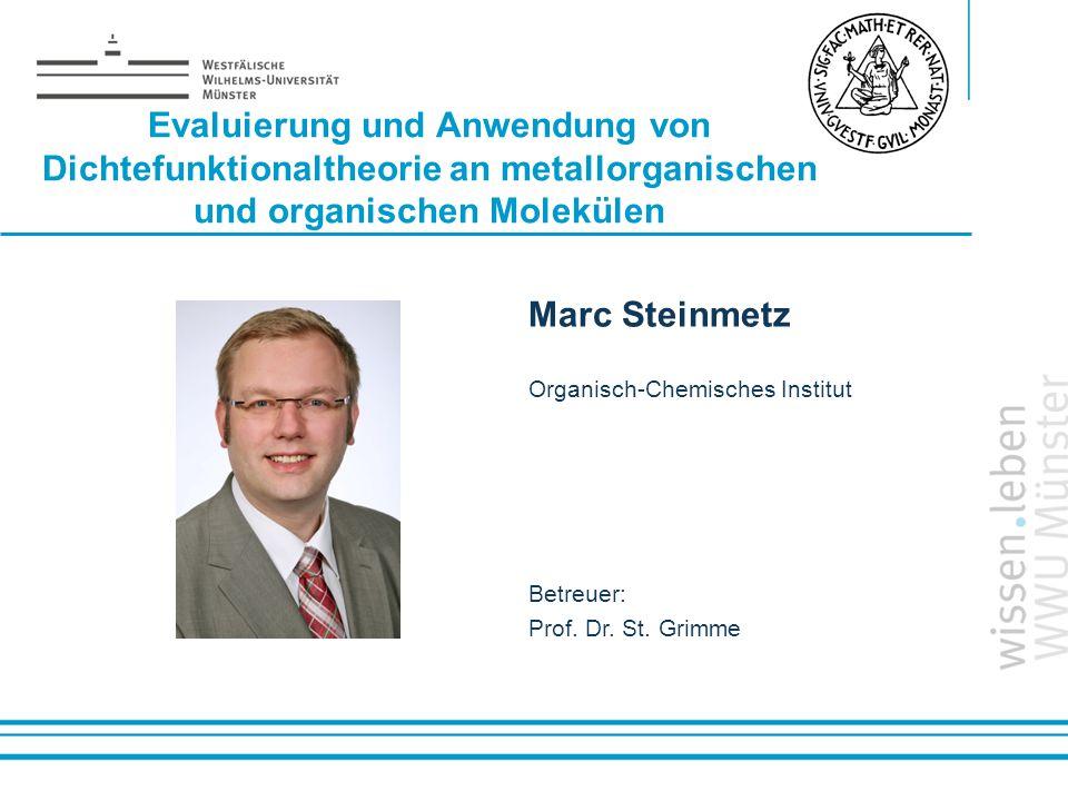 Name: der Referentin / des Referenten Evaluierung und Anwendung von Dichtefunktionaltheorie an metallorganischen und organischen Molekülen Marc Steinm