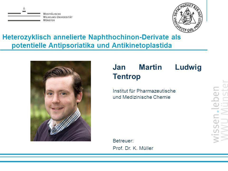Name: der Referentin / des Referenten Heterozyklisch annelierte Naphthochinon-Derivate als potentielle Antipsoriatika und Antikinetoplastida Jan Marti