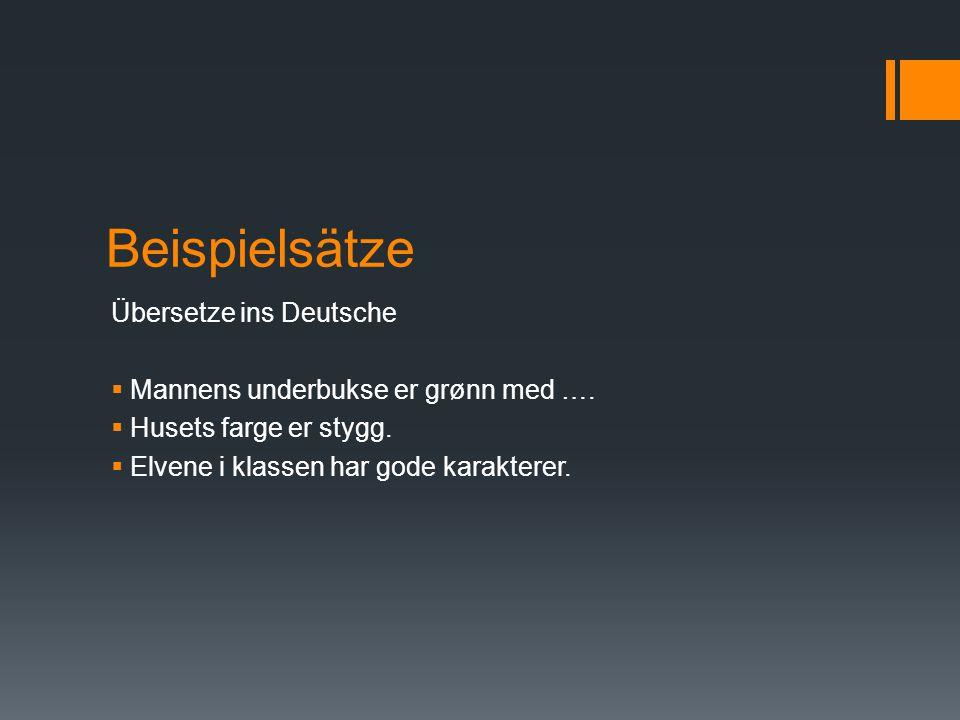Beispielsätze Übersetze ins Deutsche  Mannens underbukse er grønn med ….