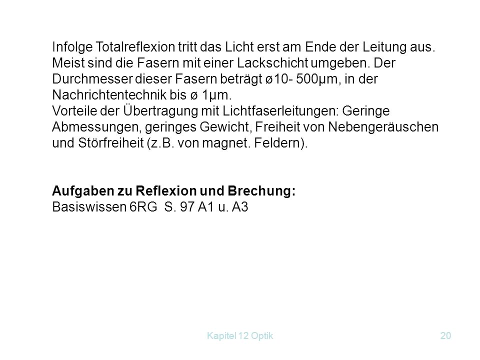 Kapitel 12 Optik19 Anwendungen und Beispiele für Totalreflexion Umkehrprisma Ablenkprisma Fata Morgana = Luftspiegelung (Abb. 98.4 Buch Basiswissen 6R
