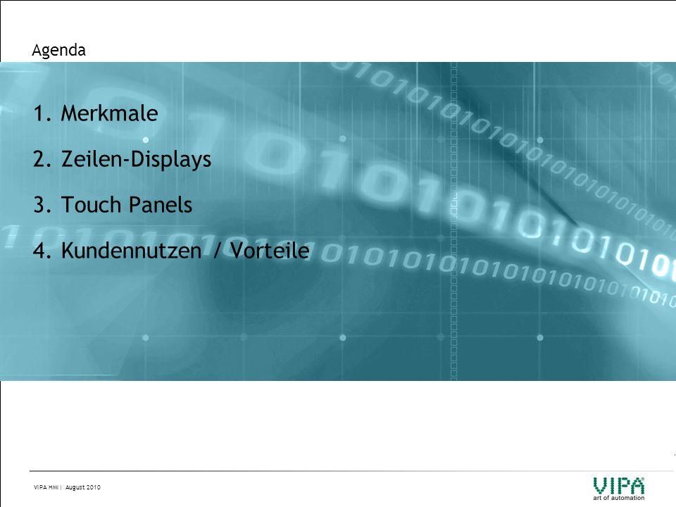 VIPA HMI| August 2010 Agenda 1.Merkmale 2.Zeilen-Displays 3.Touch Panels 4.Kundennutzen / Vorteile