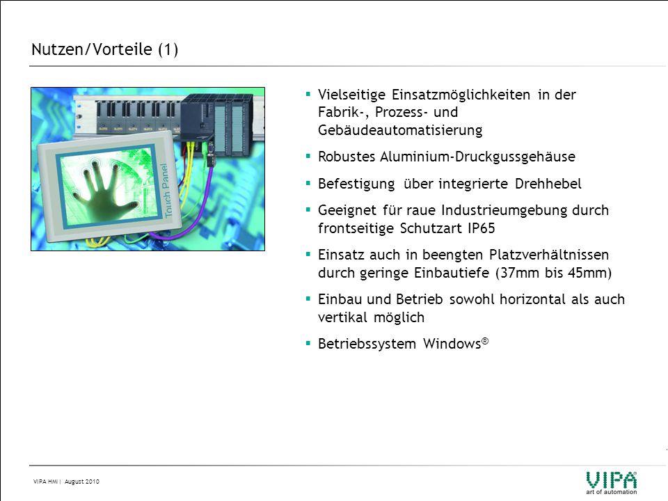 VIPA HMI| August 2010 Nutzen/Vorteile (1)  Vielseitige Einsatzm ö glichkeiten in der Fabrik-, Prozess- und Geb ä udeautomatisierung  Robustes Alumin