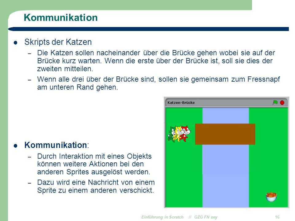 Einführung in Scratch // GZG FN sey16 Kommunikation Skripts der Katzen – Die Katzen sollen nacheinander über die Brücke gehen wobei sie auf der Brücke