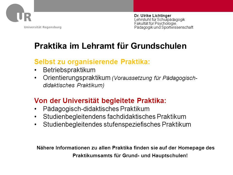 Praktika im Lehramt für Grundschulen Dr. Ulrike Lichtinger Lehrstuhl für Schulpädagogik Fakultät für Psychologie, Pädagogik und Sportwissenschaft Selb