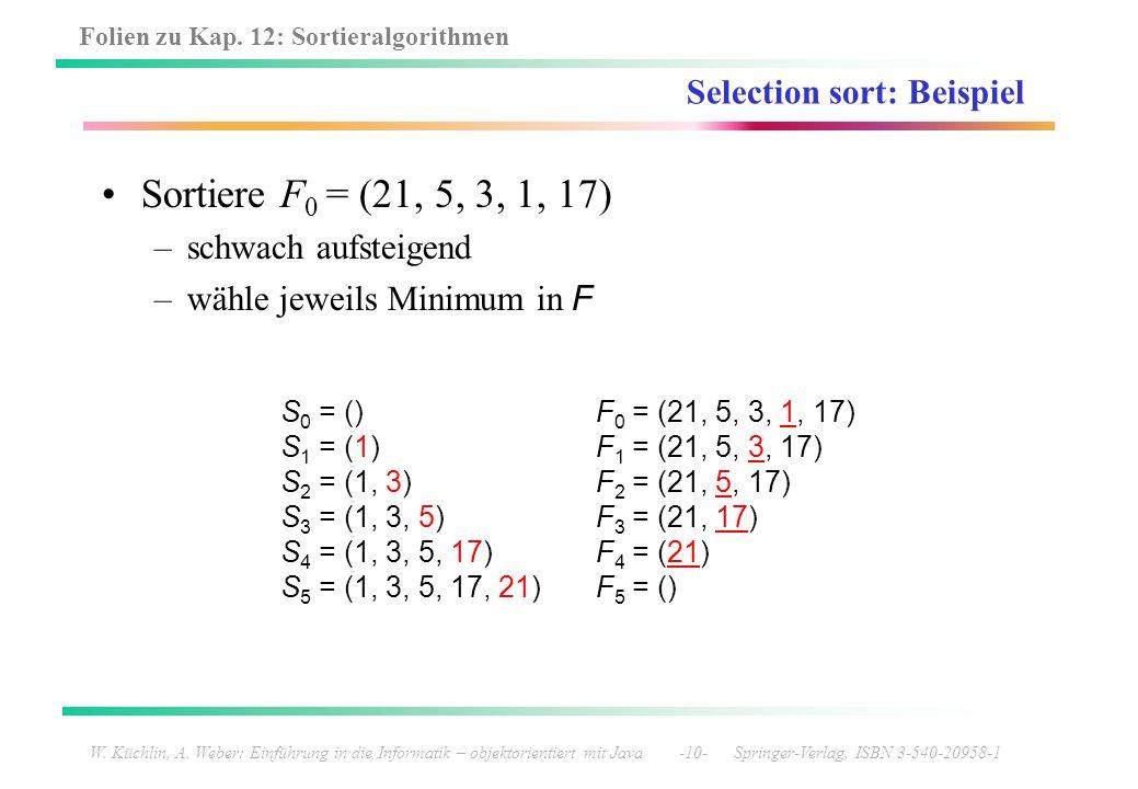 Folien zu Kap. 12: Sortieralgorithmen W. Küchlin, A. Weber: Einführung in die Informatik – objektorientiert mit Java -10- Springer-Verlag, ISBN 3-540-