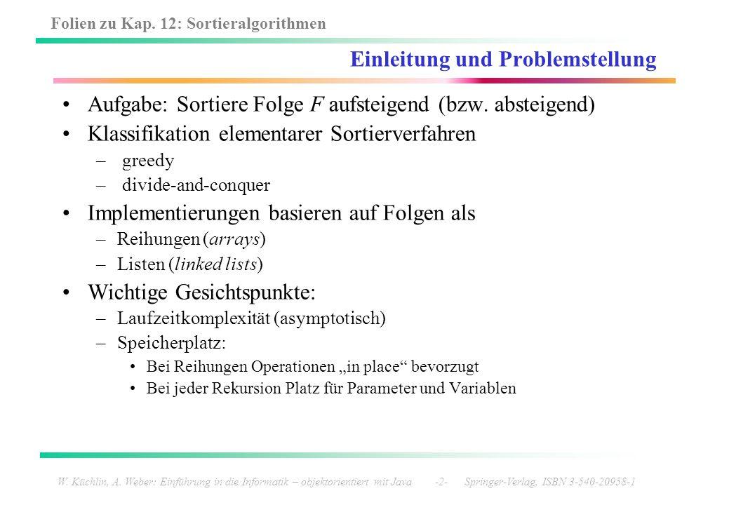 Folien zu Kap. 12: Sortieralgorithmen W. Küchlin, A. Weber: Einführung in die Informatik – objektorientiert mit Java -2- Springer-Verlag, ISBN 3-540-2