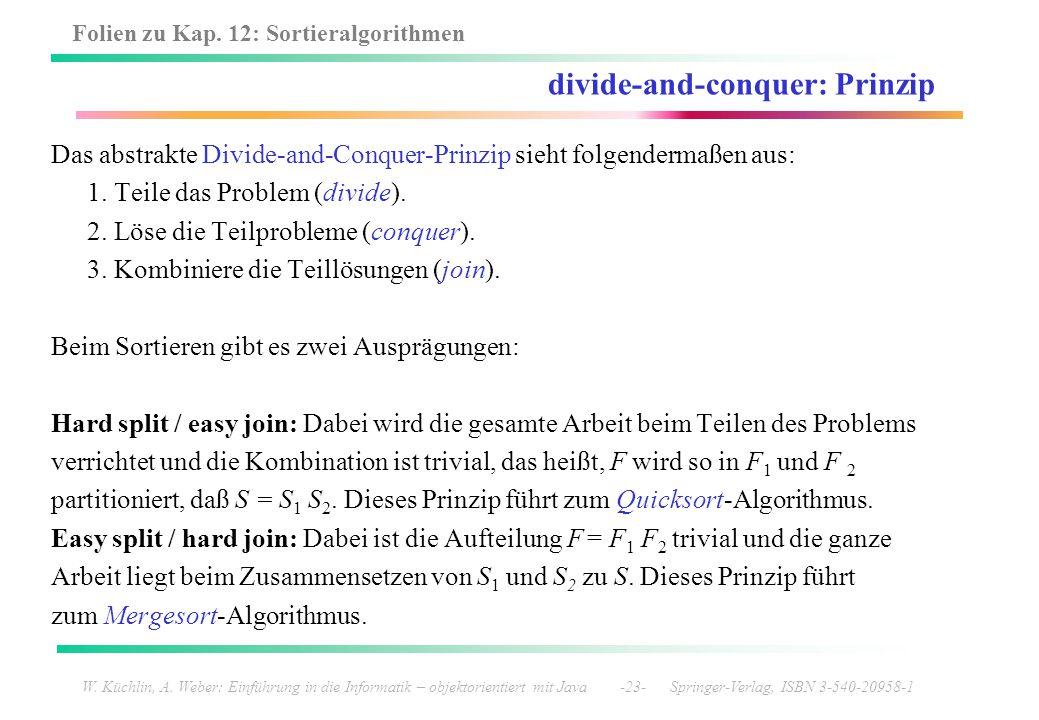 Folien zu Kap. 12: Sortieralgorithmen W. Küchlin, A. Weber: Einführung in die Informatik – objektorientiert mit Java -23- Springer-Verlag, ISBN 3-540-