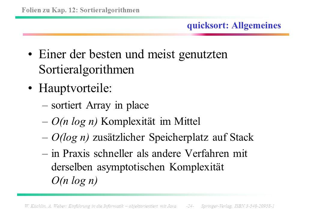 Folien zu Kap. 12: Sortieralgorithmen W. Küchlin, A. Weber: Einführung in die Informatik – objektorientiert mit Java -24- Springer-Verlag, ISBN 3-540-