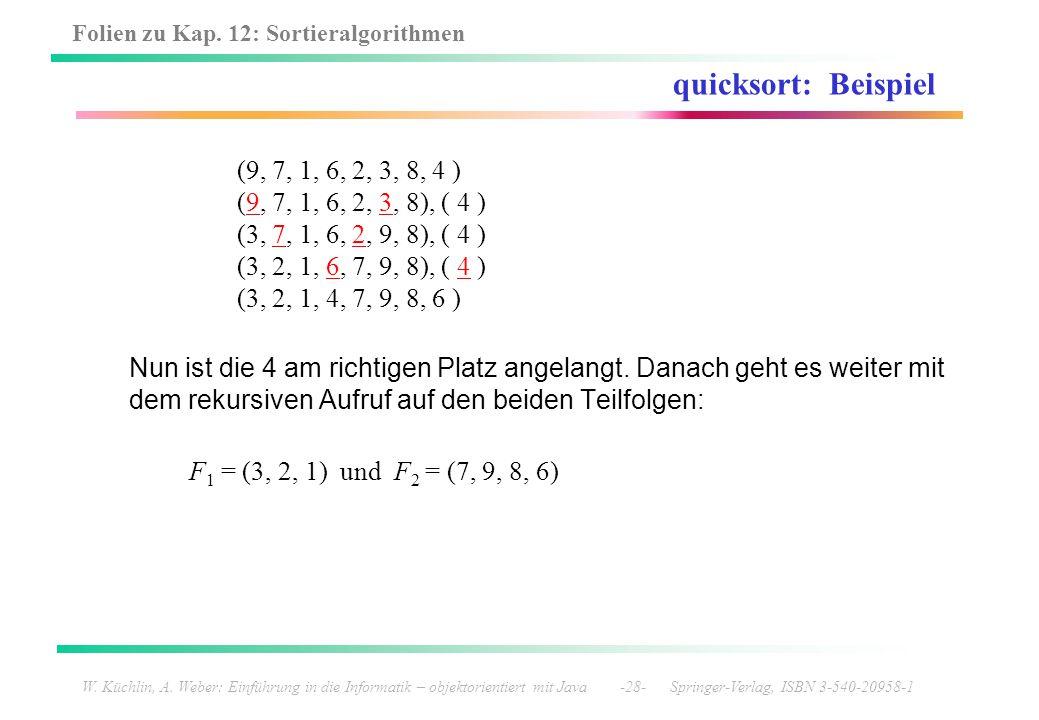 Folien zu Kap. 12: Sortieralgorithmen W. Küchlin, A. Weber: Einführung in die Informatik – objektorientiert mit Java -28- Springer-Verlag, ISBN 3-540-