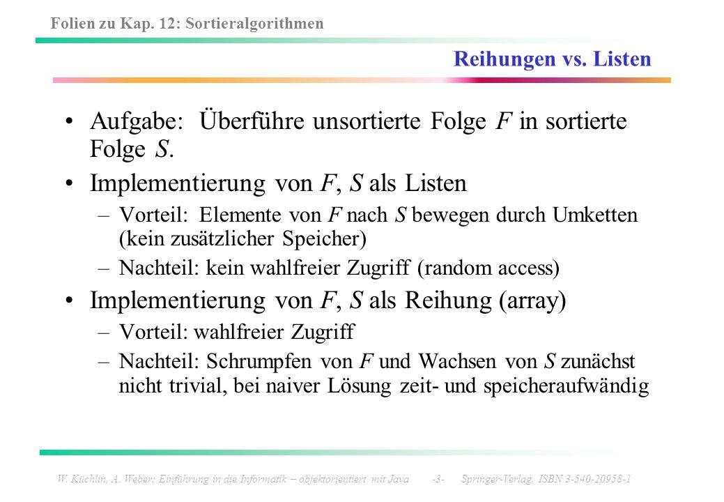 Folien zu Kap. 12: Sortieralgorithmen W. Küchlin, A. Weber: Einführung in die Informatik – objektorientiert mit Java -3- Springer-Verlag, ISBN 3-540-2