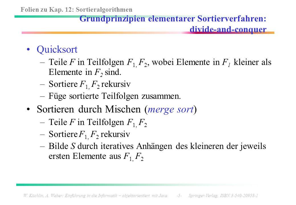 Folien zu Kap. 12: Sortieralgorithmen W. Küchlin, A. Weber: Einführung in die Informatik – objektorientiert mit Java -5- Springer-Verlag, ISBN 3-540-2