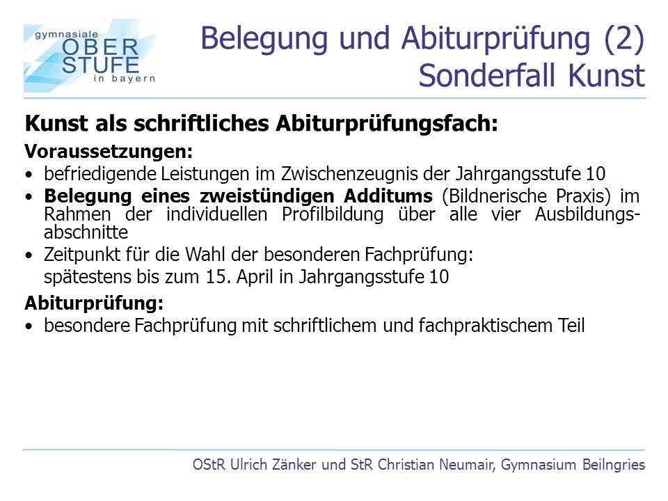 Belegung und Abiturprüfung (2) Sonderfall Kunst OStR Ulrich Zänker und StR Christian Neumair, Gymnasium Beilngries Kunst als schriftliches Abiturprüfu