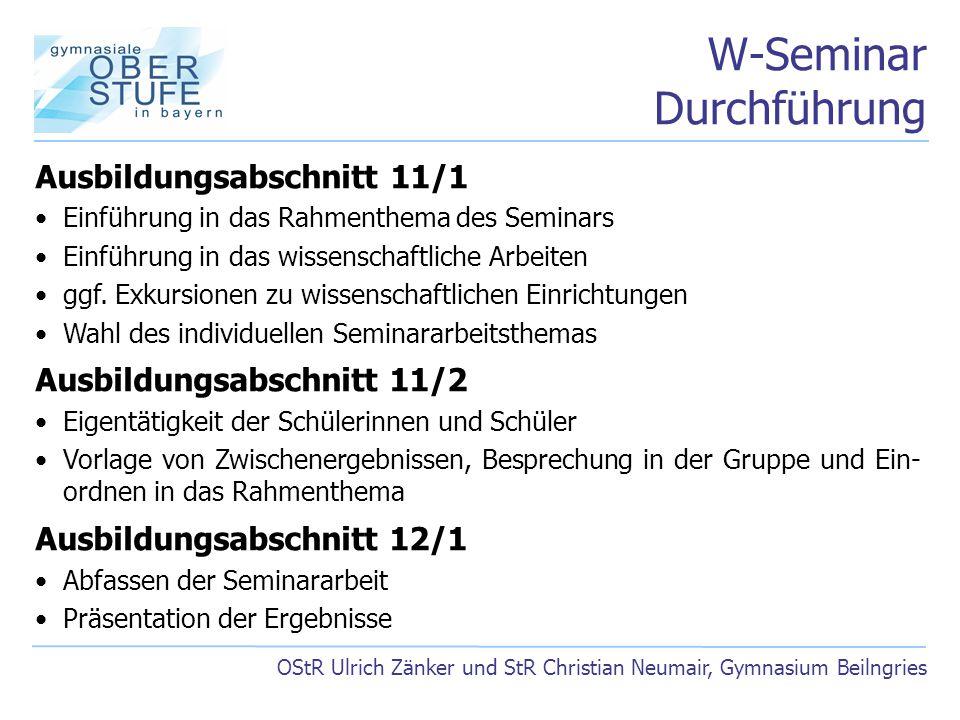 W-Seminar Durchführung OStR Ulrich Zänker und StR Christian Neumair, Gymnasium Beilngries Ausbildungsabschnitt 11/1 Einführung in das Rahmenthema des