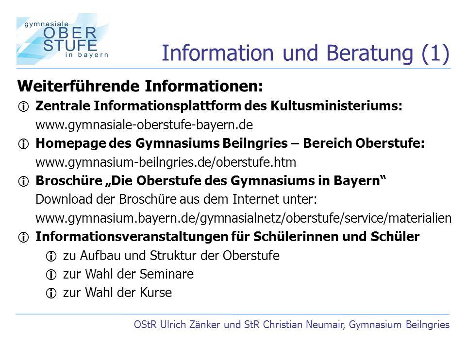 Information und Beratung (1) OStR Ulrich Zänker und StR Christian Neumair, Gymnasium Beilngries Weiterführende Informationen:  Zentrale Informationsp