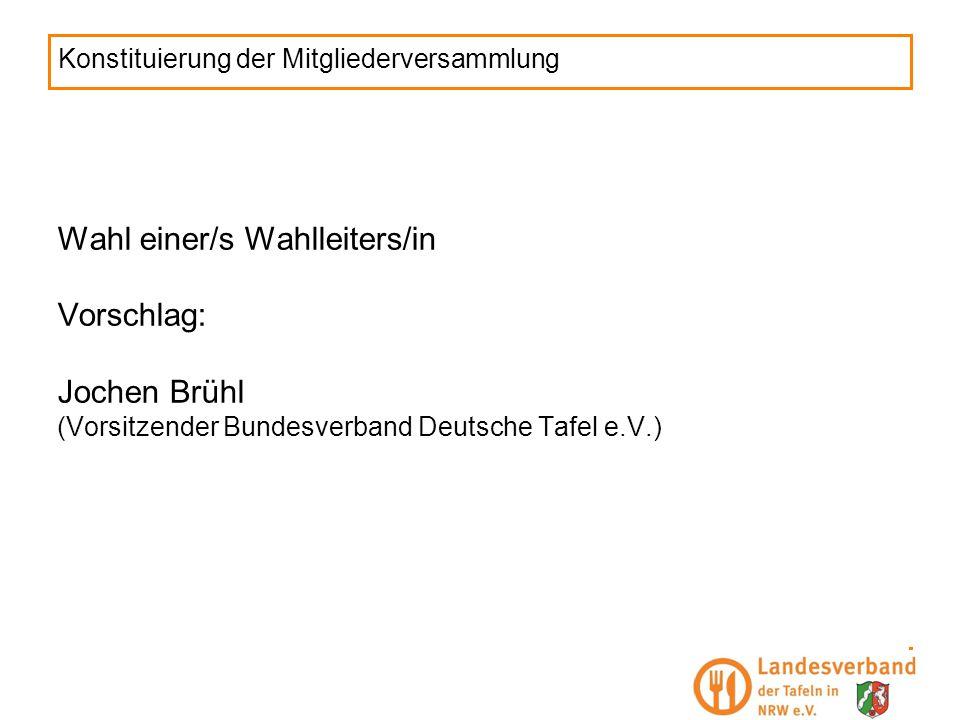 Konstituierung der Mitgliederversammlung Wahl einer/s Wahlleiters/in Vorschlag: Jochen Brühl (Vorsitzender Bundesverband Deutsche Tafel e.V.)