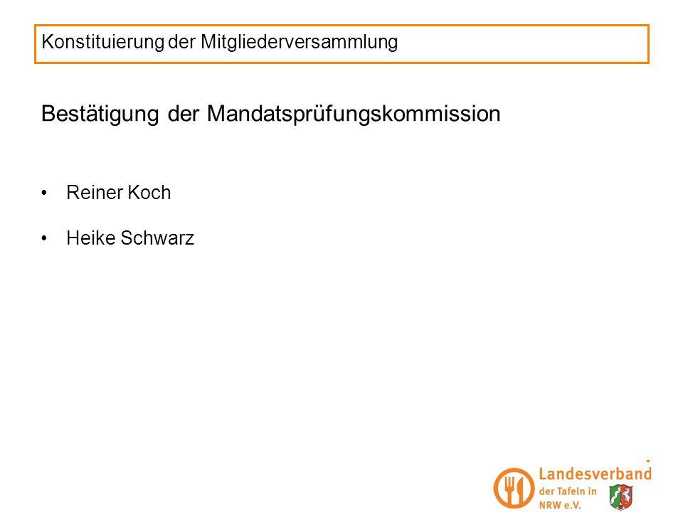 Konstituierung der Mitgliederversammlung Bestätigung der Mandatsprüfungskommission Reiner Koch Heike Schwarz