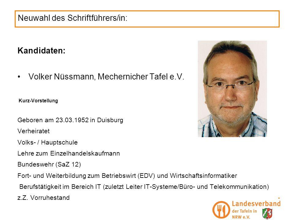 Neuwahl des Schriftführers/in: Kandidaten: Volker Nüssmann, Mechernicher Tafel e.V. Kurz-Vorstellung Geboren am 23.03.1952 in Duisburg Verheiratet Vol