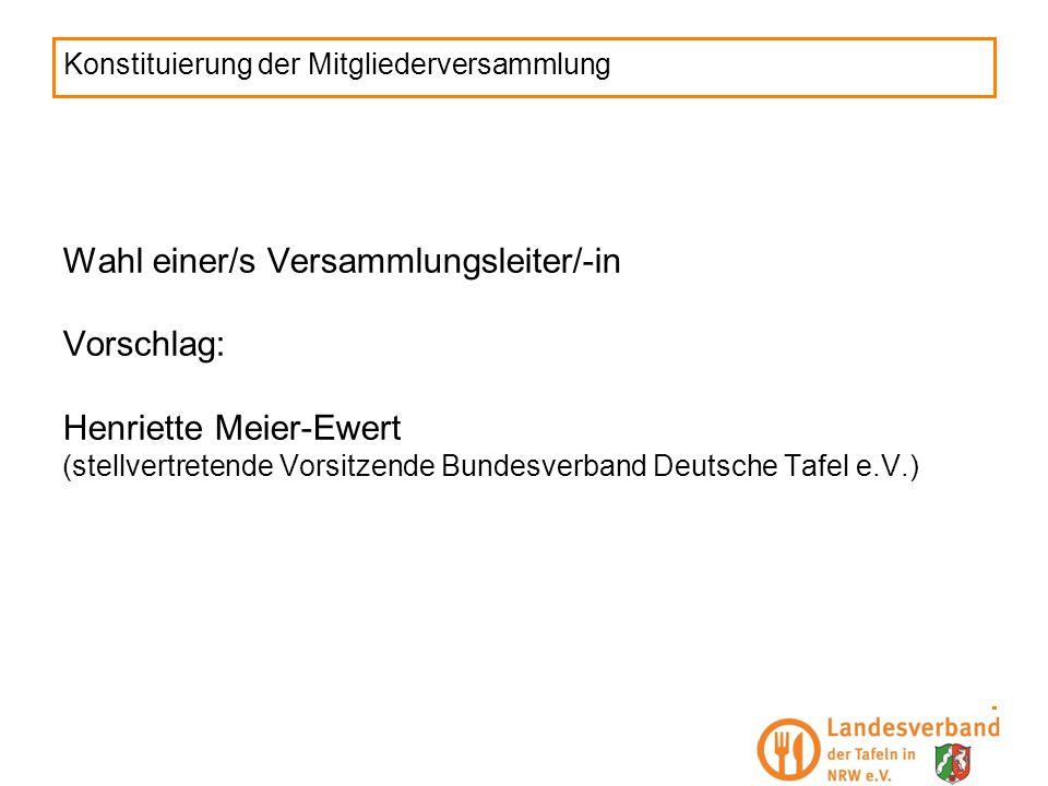 Konstituierung der Mitgliederversammlung Wahl einer/s Versammlungsleiter/-in Vorschlag: Henriette Meier-Ewert (stellvertretende Vorsitzende Bundesverb