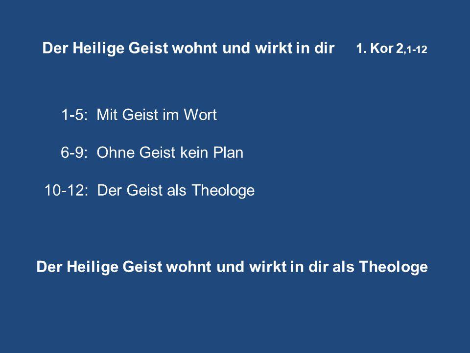 Der Heilige Geist wohnt und wirkt in dir 1. Kor 2,1-12
