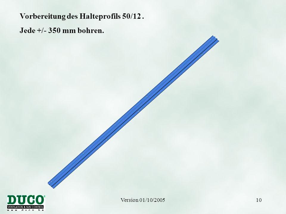 Version 01/10/200510 Vorbereitung des Halteprofils 50/12. Jede +/- 350 mm bohren.
