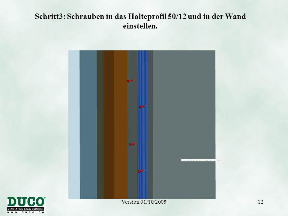 Version 01/10/200512 Schritt3: Schrauben in das Halteprofil 50/12 und in der Wand einstellen.
