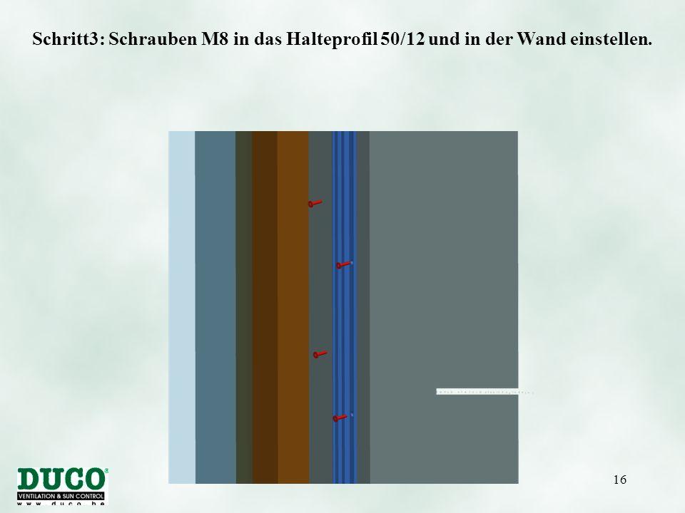 Version 01/10/200516 Schritt3: Schrauben M8 in das Halteprofil 50/12 und in der Wand einstellen.