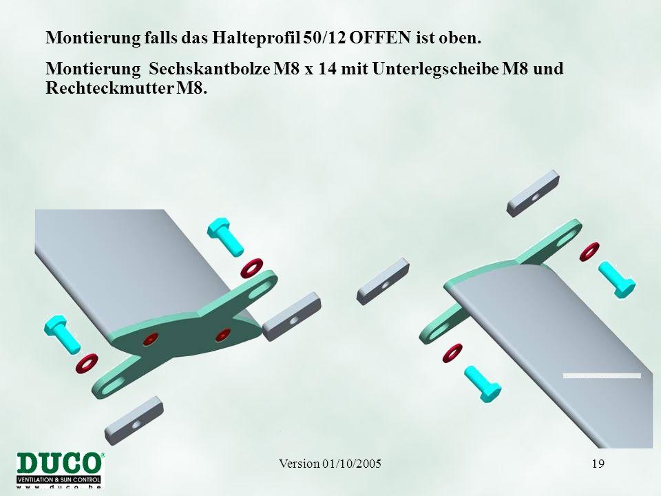 Version 01/10/200519 Montierung falls das Halteprofil 50/12 OFFEN ist oben. Montierung Sechskantbolze M8 x 14 mit Unterlegscheibe M8 und Rechteckmutte