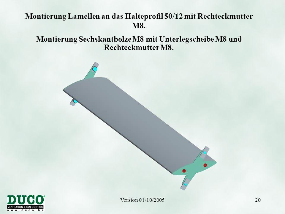 Version 01/10/200520 Montierung Lamellen an das Halteprofil 50/12 mit Rechteckmutter M8. Montierung Sechskantbolze M8 mit Unterlegscheibe M8 und Recht