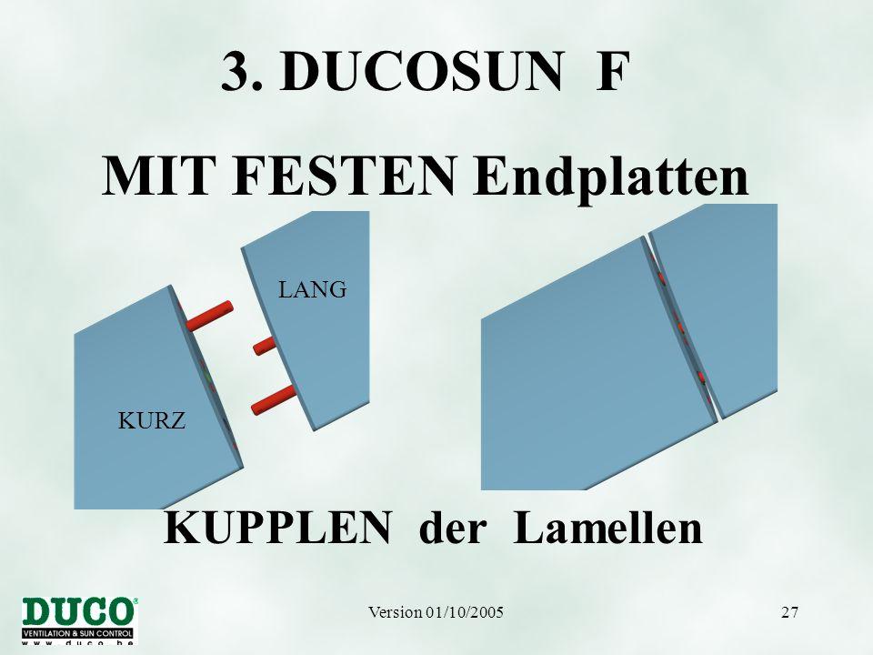 Version 01/10/200527 KUPPLEN der Lamellen 3. DUCOSUN F MIT FESTEN Endplatten KURZ LANG