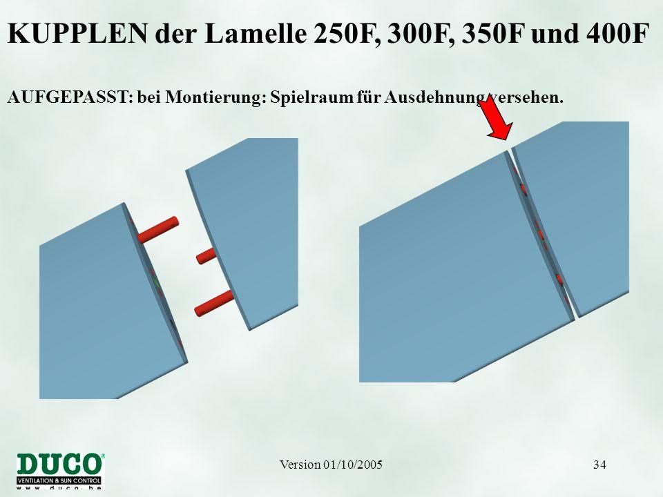 Version 01/10/200534 KUPPLEN der Lamelle 250F, 300F, 350F und 400F AUFGEPASST: bei Montierung: Spielraum für Ausdehnung versehen.