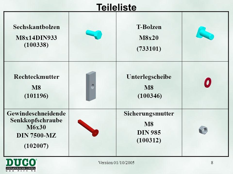 Version 01/10/20058 Teileliste Sechskantbolzen M8x14DIN933 (100338) T-Bolzen M8x20 (733101) Rechteckmutter M8 (101196) Unterlegscheibe M8 (100346) Gew