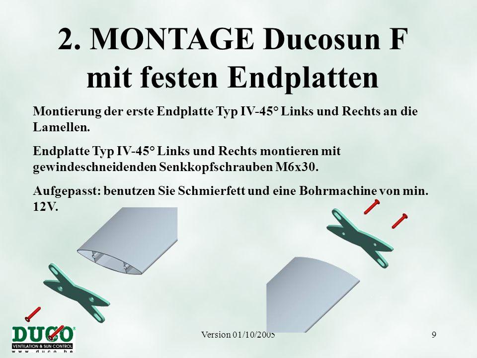 Version 01/10/20059 2. MONTAGE Ducosun F mit festen Endplatten Montierung der erste Endplatte Typ IV-45° Links und Rechts an die Lamellen. Endplatte T