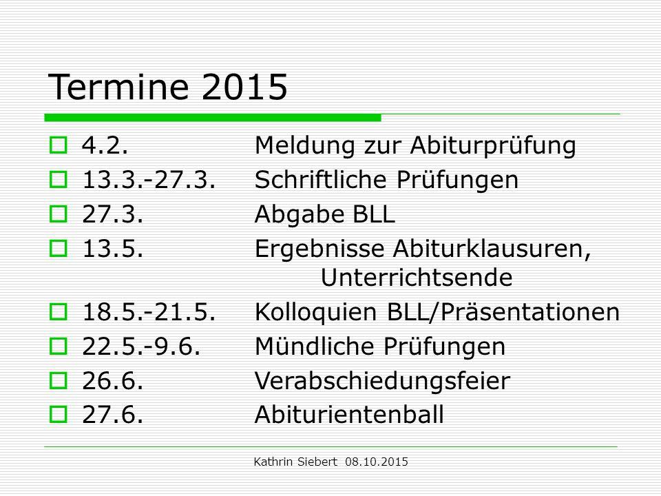 Kathrin Siebert 08.10.2015 Termine 2015  4.2.Meldung zur Abiturprüfung  13.3.-27.3.