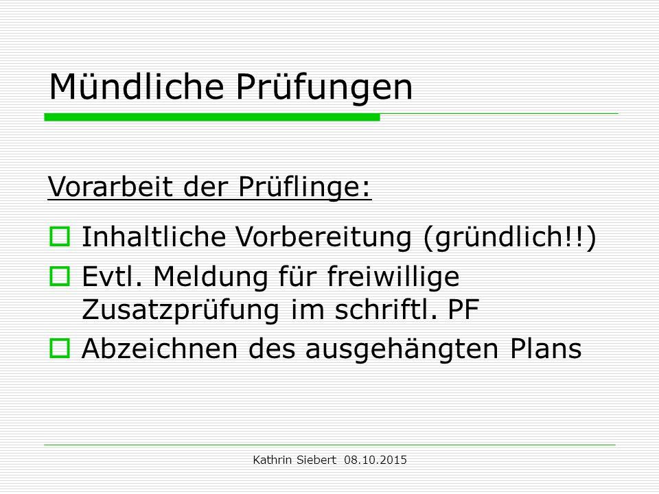 Kathrin Siebert 08.10.2015 Mündliche Prüfungen Vorarbeit der Prüflinge:  Inhaltliche Vorbereitung (gründlich!!)  Evtl.
