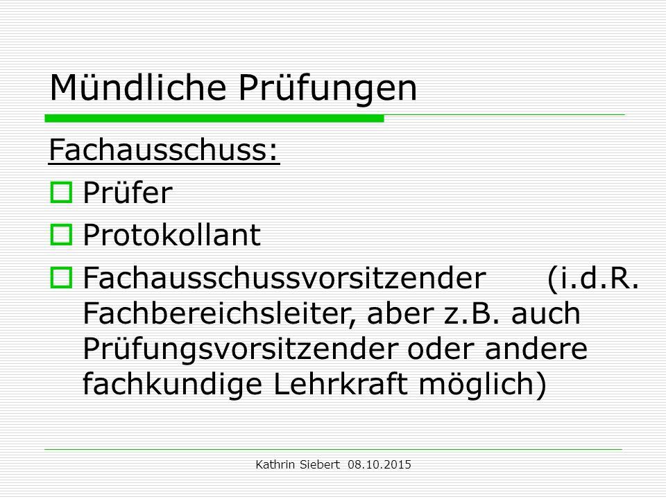 Kathrin Siebert 08.10.2015 Mündliche Prüfungen Fachausschuss:  Prüfer  Protokollant  Fachausschussvorsitzender (i.d.R.