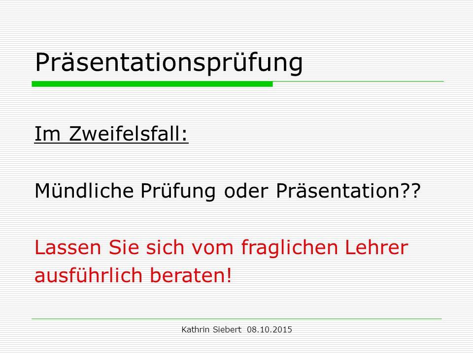 Kathrin Siebert 08.10.2015 Präsentationsprüfung Im Zweifelsfall: Mündliche Prüfung oder Präsentation?.