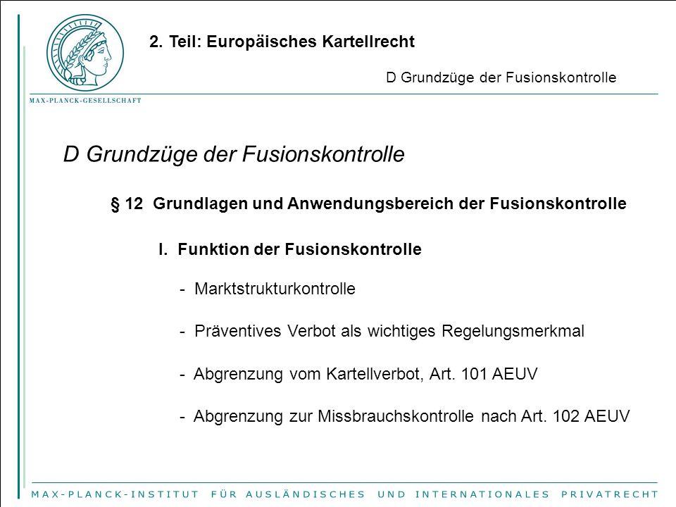 2. Teil: Europäisches Kartellrecht D Grundzüge der Fusionskontrolle § 12 Grundlagen und Anwendungsbereich der Fusionskontrolle I. Funktion der Fusions