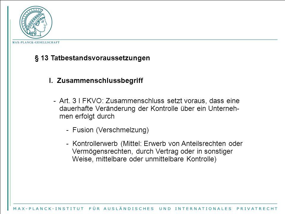 § 13 Tatbestandsvoraussetzungen I. Zusammenschlussbegriff - Art.