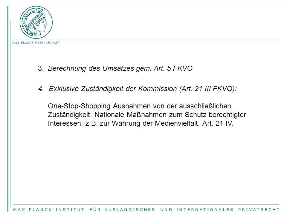 3. Berechnung des Umsatzes gem. Art. 5 FKVO 4.Exklusive Zuständigkeit der Kommission (Art.
