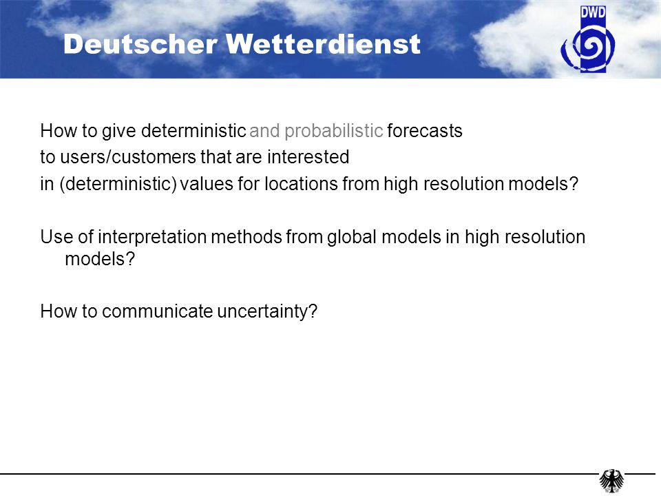Deutscher Wetterdienst How to give deterministic and probabilistic forecasts to users/customers that are interested in (deterministic) values for loca