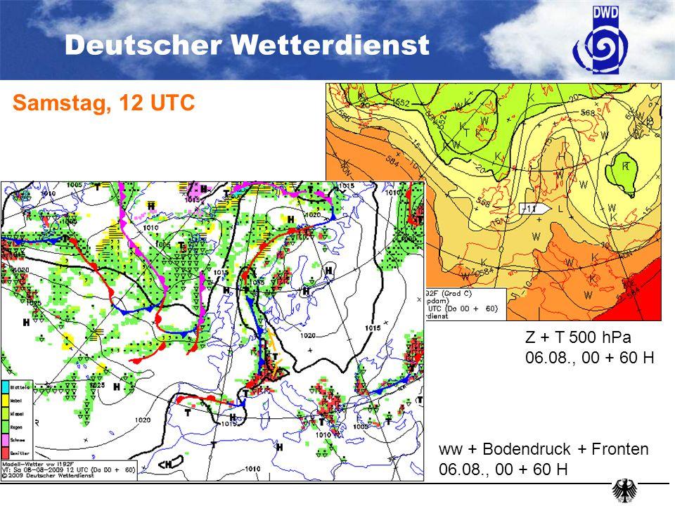 Deutscher Wetterdienst Sonntag, 12 UTC Z + T 500 hPa 06.08., 00 + 60 H ww + Bodendruck + Fronten 06.08., 00 + 84 H Z 300 hPa / Omega 700hPa 06.08., 00 + 84 UTC