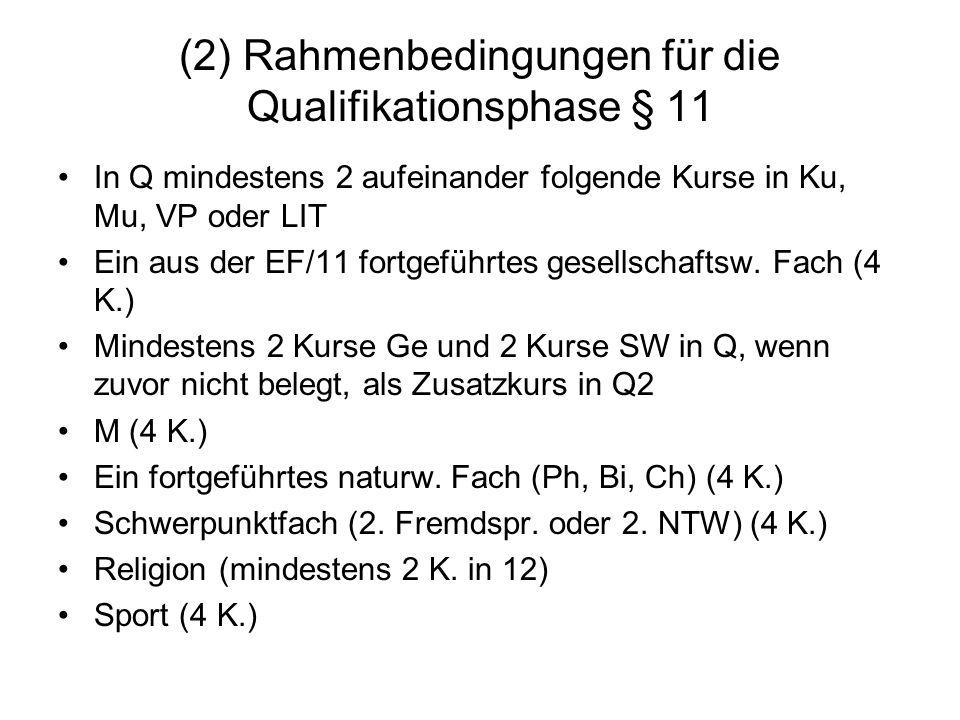 (2) Rahmenbedingungen für die Qualifikationsphase § 11 In Q mindestens 2 aufeinander folgende Kurse in Ku, Mu, VP oder LIT Ein aus der EF/11 fortgefüh