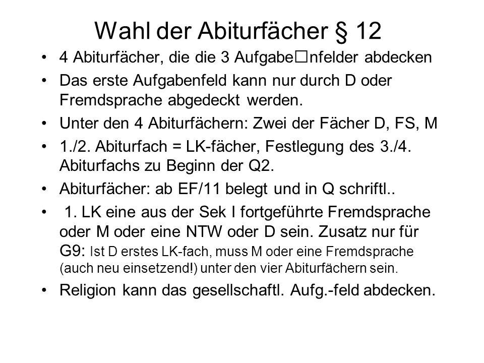 Wahl der Abiturfächer § 12 4 Abiturfächer, die die 3 Aufgabenfelder abdecken Das erste Aufgabenfeld kann nur durch D oder Fremdsprache abgedeckt werde