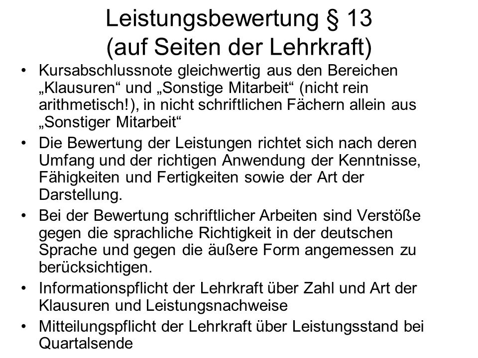 """Leistungsbewertung § 13 (auf Seiten der Lehrkraft) Kursabschlussnote gleichwertig aus den Bereichen """"Klausuren"""" und """"Sonstige Mitarbeit"""" (nicht rein a"""