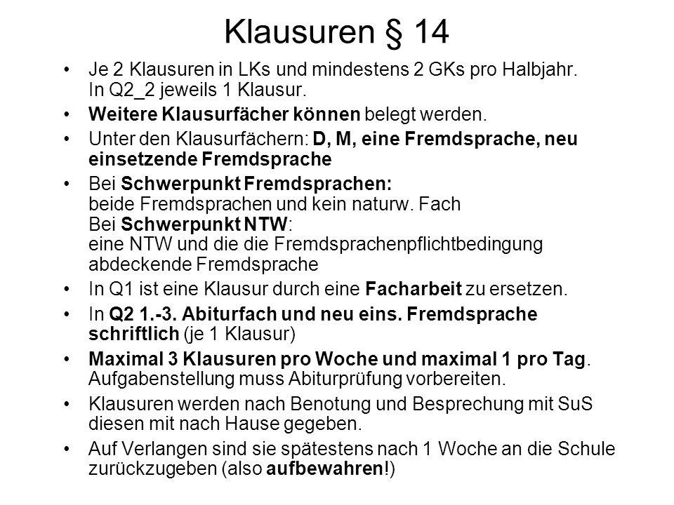 Klausuren § 14 Je 2 Klausuren in LKs und mindestens 2 GKs pro Halbjahr. In Q2_2 jeweils 1 Klausur. Weitere Klausurfächer können belegt werden. Unter d