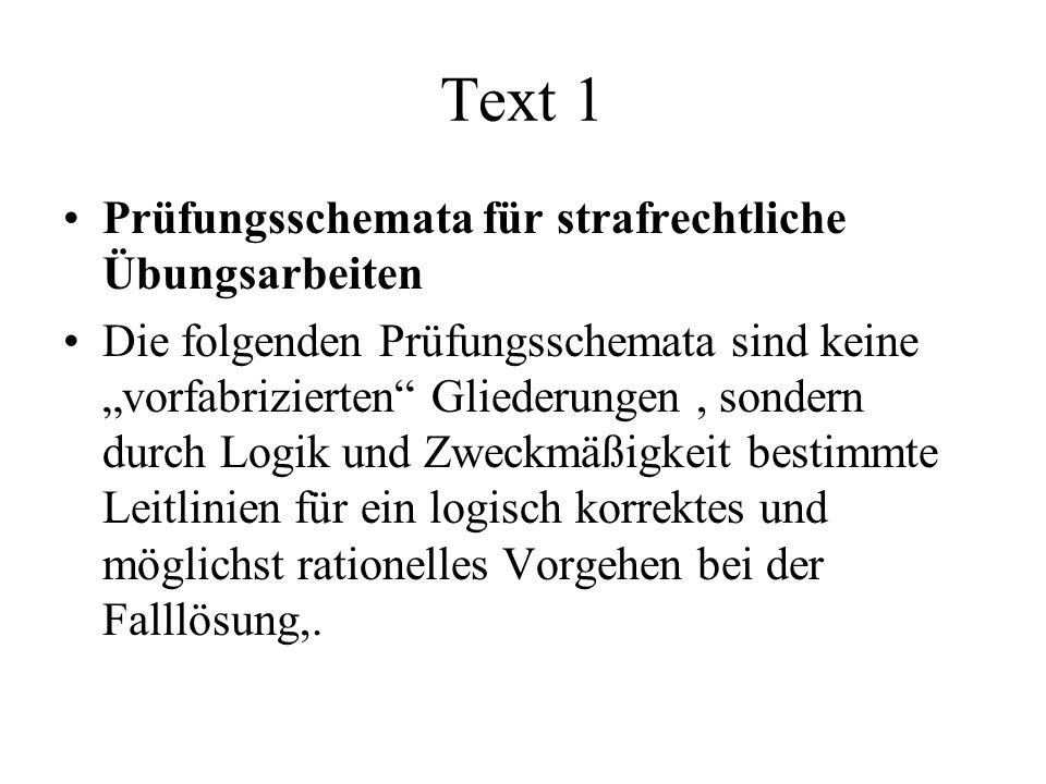 """Text 1 Prüfungsschemata für strafrechtliche Übungsarbeiten Die folgenden Prüfungsschemata sind keine """"vorfabrizierten"""" Gliederungen, sondern durch Log"""