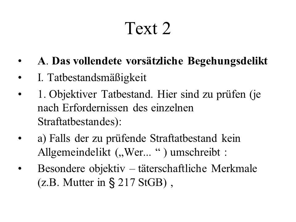 Text 2 A. Das vollendete vorsätzliche Begehungsdelikt I. Tatbestandsmäßigkeit 1. Objektiver Tatbestand. Hier sind zu prüfen (je nach Erfordernissen de