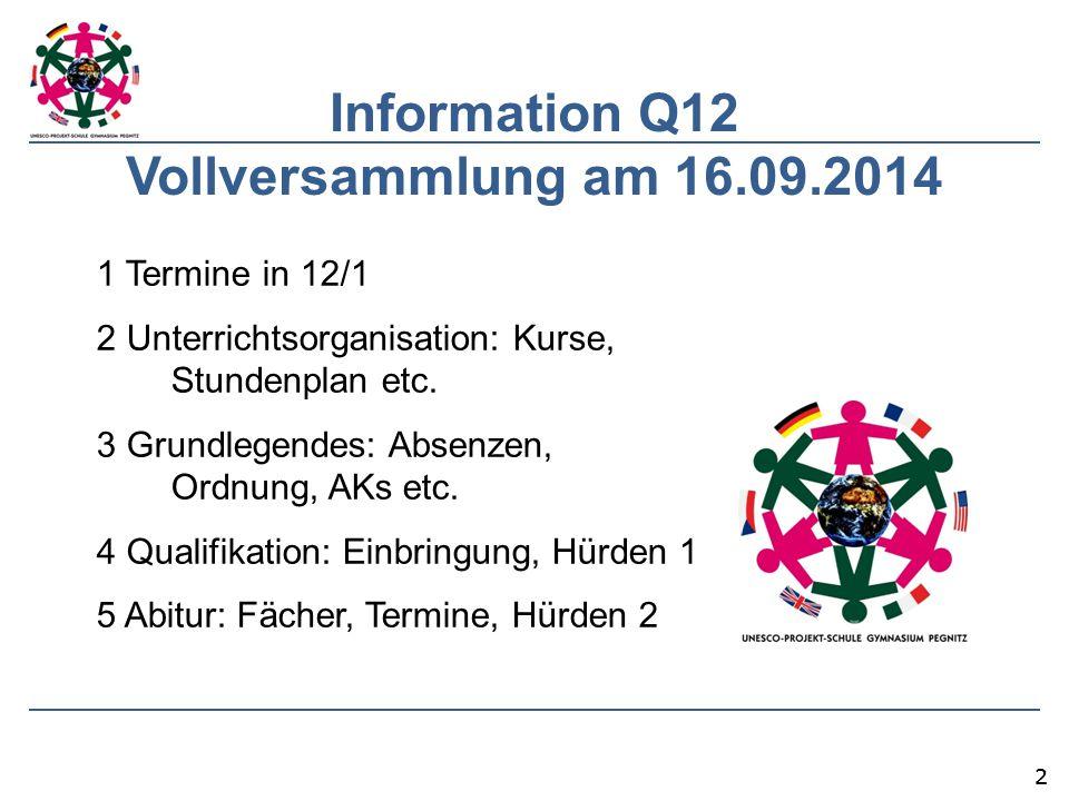 22 Information Q12 Vollversammlung am 16.09.2014 1 Termine in 12/1 2 Unterrichtsorganisation: Kurse, Stundenplan etc. 3 Grundlegendes: Absenzen, Ordnu