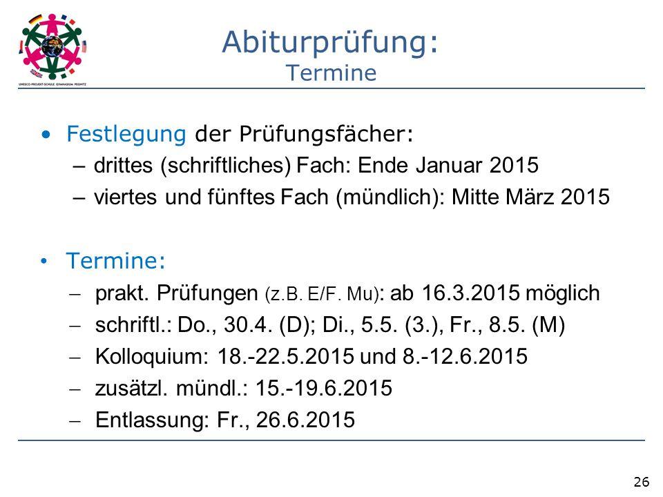 Abiturprüfung: Termine Festlegung der Prüfungsfächer: –drittes (schriftliches) Fach: Ende Januar 2015 –viertes und fünftes Fach (mündlich): Mitte März