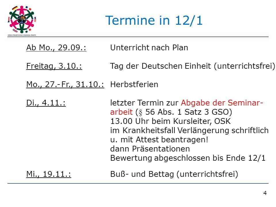 4 Termine in 12/1 Ab Mo., 29.09.:Unterricht nach Plan Freitag, 3.10.: Tag der Deutschen Einheit (unterrichtsfrei) Mo., 27.-Fr., 31.10.:Herbstferien Di